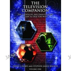 The Television Companion: Doctors 1-3 Vol 1, The Unofficial and Unauthorised Guide to Doctor Who by David J. Howe, 9781845830762.