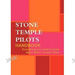 The Stone Temple Pilots Handbook - Everything You Need to Know about Stone Temple Pilots by Willian Laragy, 9781742443416.