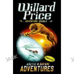 Adventure Double, Arctic Adventure, Safari Adventure by Willard Price, 9780099487722.