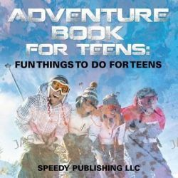 Adventure Book for Teens, Fun Things to Do for Teens by Speedy Publishing LLC, 9781681275505.