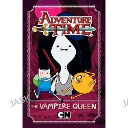 Adventure Time : The Vampire Queen, Adventure Time by Adventure Time, 9781742979519.