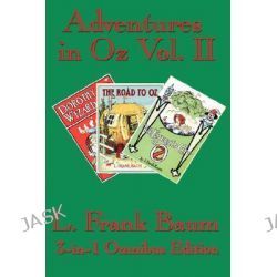 Adventures in Oz Vol. II, Dorothy and the Wizard in Oz, the Road to Oz, the Emerald City of Oz by L Frank Baum, 9781604590173.