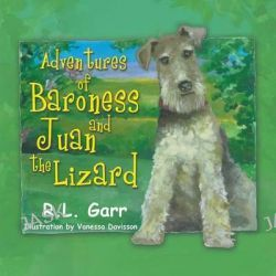 Adventures of Baroness and Juan the Lizard by R L Garr, 9781631354694.