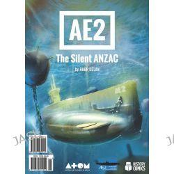 Ae2 the Silent ANZAC by Hugh Dolan, 9780987282941.