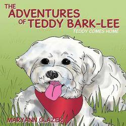 Adventures of Teddy Bark-Lee, Teddy Comes Home by MaryAnn Glazer, 9781438945699.