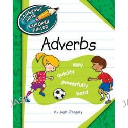 Adverbs, Explorer Junior Library: Language Arts Explorer Junior by Josh Gregory, 9781624311833.