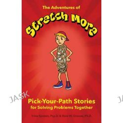 Adventures of Stretch More, Pick-Your-Path Stories for Solving Problems Together by Trina Epstein, 9781606132012.