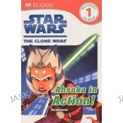 Ahsoka in Action!, Star Wars: The Clone Wars by Jon Richards, 9780606314725.
