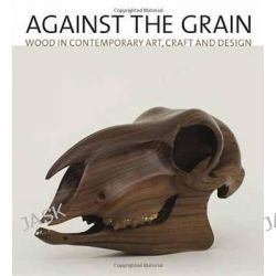 Against the Grain, Wood in Contemporary Art, Craft, and Design by Lowery Sims, 9781580933445.
