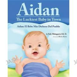 Aidan, The Luckiest Baby in Town/Aidan: El Bebe Mas Dichoso del Pueblo by Yoly Minagorri, 9781620867570.