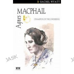 Agnes Macphail, Quest Library (Xyz Publishing) by The Quest Library, 9780968360156.