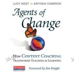 Agents of Change, How Content Coaching Transforms Teaching and Learning by Antonia Cameron Lucy West, 9780325013831.