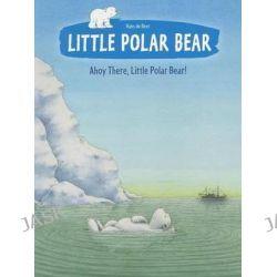 Ahoy There, Little Polar Bear, Little Polar Bear (Paperback) by Hans de Beer, 9780735840515.