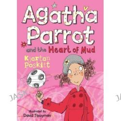 Agatha Parrot and the Heart of Mud, Agatha Parrot by Kjartan Poskittt, 9781405262712.