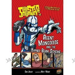 Agent Mongoose and the Hypno-Beam Scheme, Twisted Journeys (Paperback) by Dan Jolley, 9780822562047.