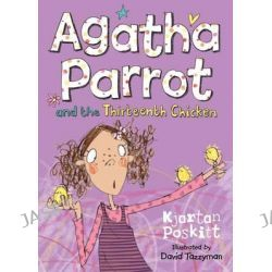 Agatha Parrot and the Thirteenth Chicken, Agatha Parrot by Kjartan Poskitt, 9781405265744.
