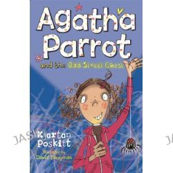 Agatha Parrot and the Odd Street Ghost, Agatha Parrot by Kjartan Poskitt, 9781405265751.