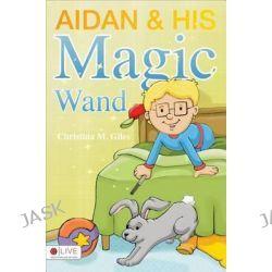 Aidan & His Magic Wand by Christina M Giles, 9781613468029.