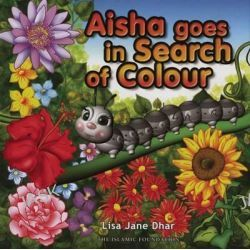 Aisha Goes in Search of Colour, Muslim Children's Library by Lisa Jane Dhar, 9780860374725.
