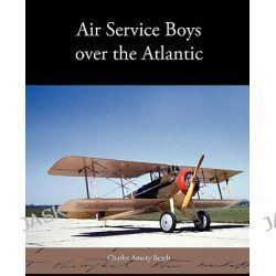 Air Service Boys Over the Atlantic by Charles Amory Beach, 9781438573328.