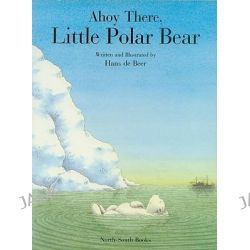 Ahoy There, Little Polar Bear, North-South Picture Book by Hans De Beer, 9781558583894.