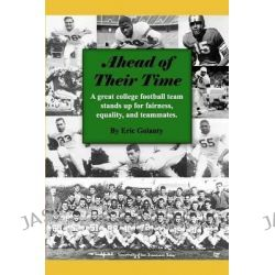 Ahead of Their Time, A Great College Football Team Stands Up for Fairness, Equality, and Teammates by Eric Golanty, 9780984264407.