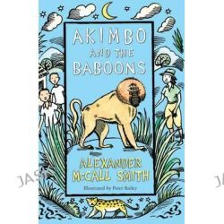 Akimbo and the Baboons by Alexander McCall Smith, 9780747594581.