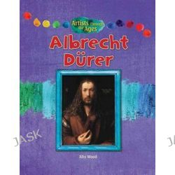 Albrecht Durer, Artists Through the Ages (Paperback) by Alix Wood, 9781477755952.