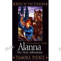 Alanna : The First Adventure, Song of the Lioness Series : Book 1 by Tamora Pierce, 9781417720613.
