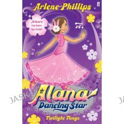 Alana Dancing Star, Twilight Tango by Arlene Phillips, 9780571260812.