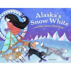 Alaska's Snow White and Her Seven Sled Dogs by MS Mindy Dwyer, 9781570619755.
