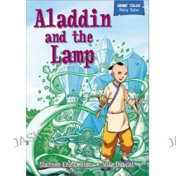 Aladdin and the Magic Lamp, Short Tales Fairy Tales by Shannon Eric Denton, 9780750278249.