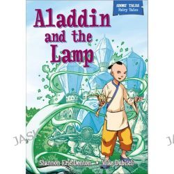 Aladdin and the Magic Lamp, Short Tales Fairy Tales by Shannon Eric Denton, 9780750277501.
