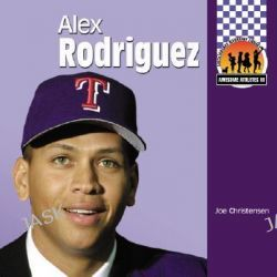 Alex Rodriguez, Awesome Athletes by Joe Christensen, 9781591974857.