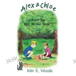 Alex & Chloe Meet the Men in the Head by Kim E Woods, 9781497594654.