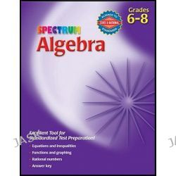 Algebra, Grades 6-8 by Spectrum, 9780769663067.