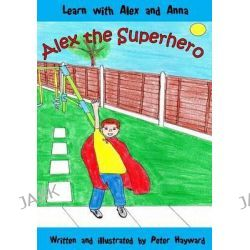 Alex the Superhero by Dr Peter Hayward, 9781499753820.