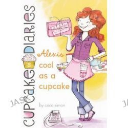 Alexis Cool as a Cupcake, Cupcake Diaries by Coco Simon, 9780606263344.