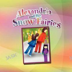 Alexandria and the Snow Fairies by Valerie Reid, 9781450028561.
