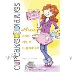 Alexis Cool as a Cupcake, Cupcake Diaries by Coco Simon, 9781442450806.