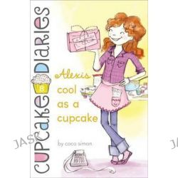 Alexis Cool as a Cupcake, Cupcake Diaries by Coco Simon, 9781442485693.