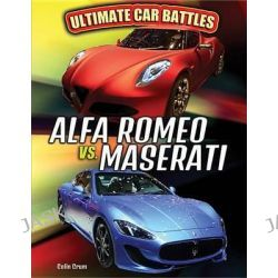 Alfa Romeo vs. Maserati, Ultimate Car Battles by Colin Crum, 9781477790199.