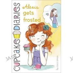 Alexis Gets Frosted, Cupcake Diaries by Coco Simon, 9781442468672.