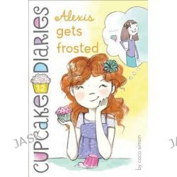 Alexis Gets Frosted, Cupcake Diaries by Coco Simon, 9781442496125.