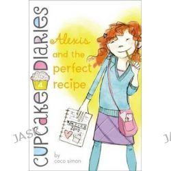 Alexis and the Perfect Recipe, Cupcake Diaries by Coco Simon, 9781442474932.