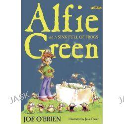 Alfie Green and a Sink Full of Frogs, Alfie Green by Joe O'Brien, 9781847170798.