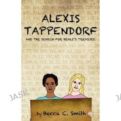 Alexis Tappendorf and the Search for Beale's Treasure by Becca C Smith, 9781469994444.