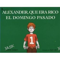 Alexander, Que Era Rico El Domingo Pasado : Alexander Who Used to Be Rich Last Sunday, Alexander Who Used to Be Rich Last Sunday by Judith Viorst, 9780689713514.