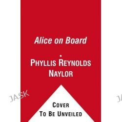 Alice on Board, Alice by Phyllis Reynolds Naylor, 9781442445888.