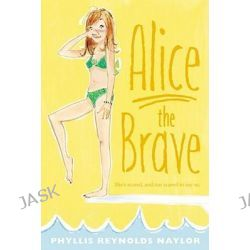 Alice the Brave, Alice by Phyllis Reynolds Naylor, 9781442428515.